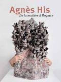 Agnès His, De la matière à l'espace - Editions Ateliers d'Art de France
